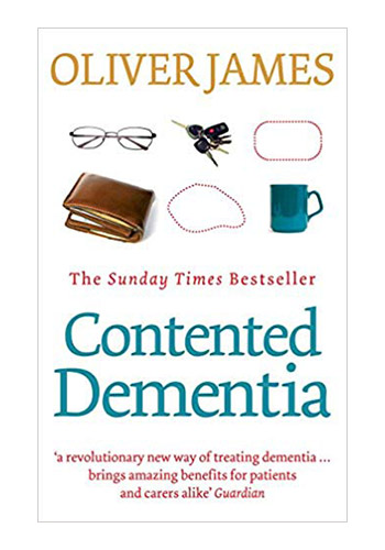 Contented Dementia : A Revolutionary New Way of Treating Dementia : 24-hour Wraparound Care for Lifelong Well-being