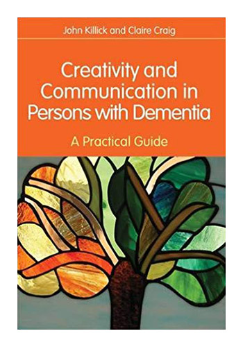 Creativity and Communication in Persons With Dementia : A Practical Guide