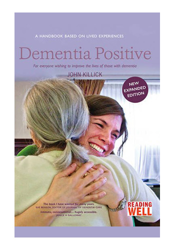 Dementia Positive: for everyone wishing to improve the lives of people with dementia