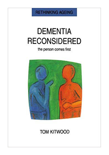 Dementia Reconsidered : The Person Comes First (Rethinking Ageing)